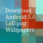 Download Android 5.0 Lollipop Official Wallpapers