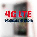 Top & Best 4G LTE Mobiles in India