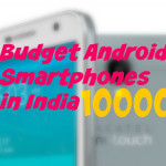Top 10 Budget Android Smartphones in India, Under Rs 10,000
