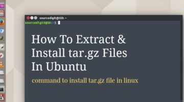 How To Extract & Install tar.gz Files In Ubuntu