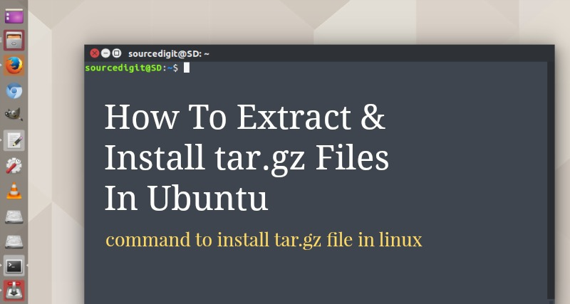 How To Extract & Install tar gz Files In Ubuntu